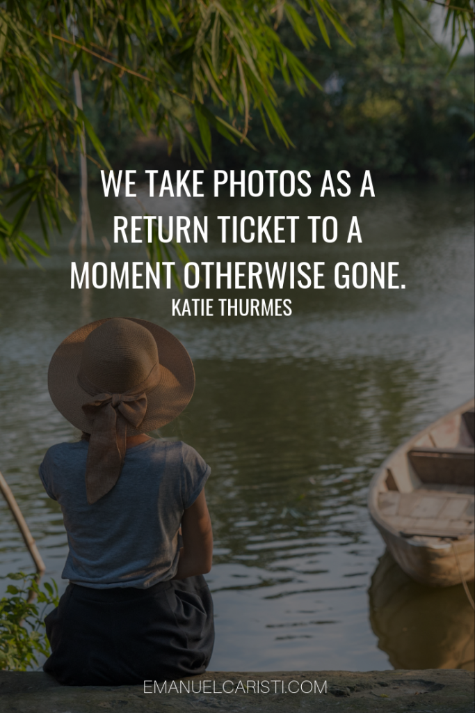 "Photography Quote - ""We take photos as a return ticket to a moment otherwise gone."" Katie Thurmes"