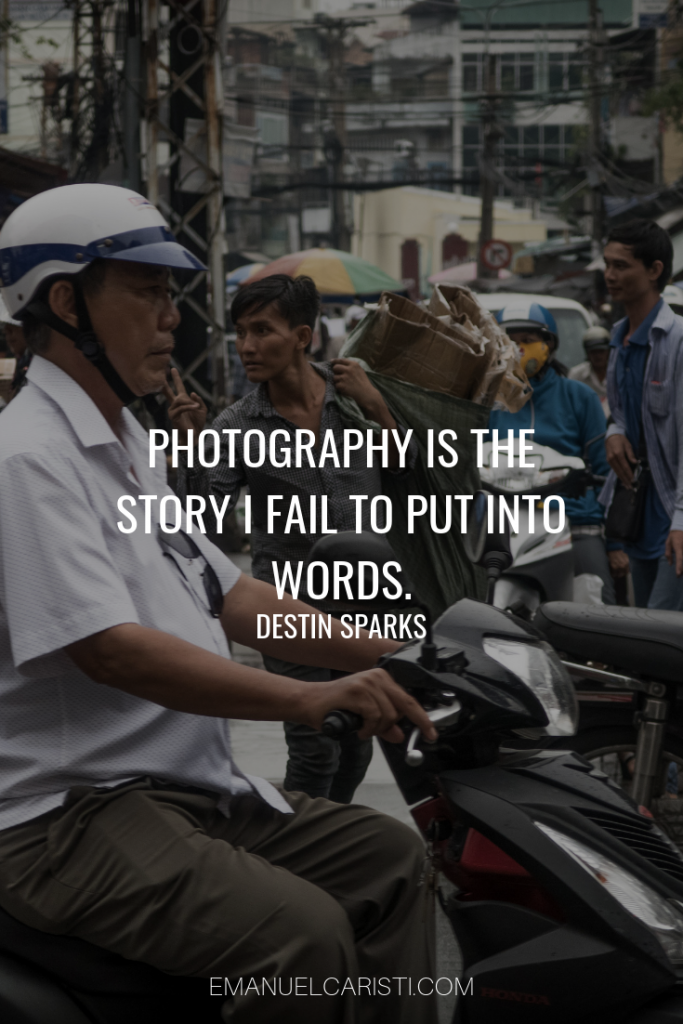 "Photography Quote - ""Photography is the story I fail to put into words."" Destin Sparks"