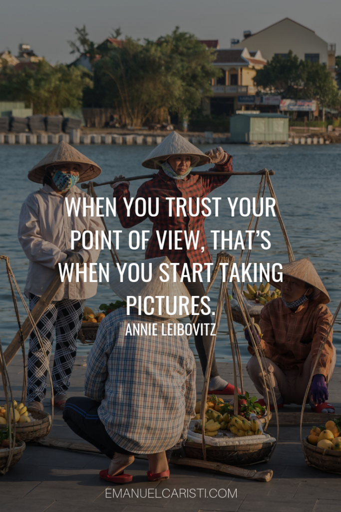 "Photography Quote - ""When you trust your point of view, that's when you start taking pictures."" Annie Leibovitz"