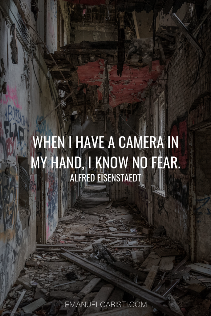 "Photography Quote - ""When I have a camera in my hand, I know no fear."" Alfred Eisenstaedt"