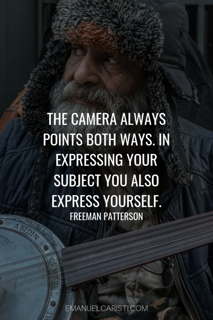 "Photography Quote - ""The camera always points both ways. In expressing your subject you also express yourself"" Freeman Patterson"