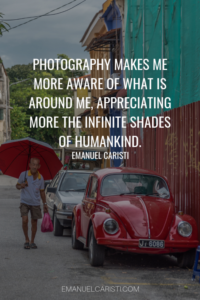 "Photography Quote - ""Photography makes me more aware of what is around me, appreciating more the infinite shades of humankind."" Emanuel Caristi"