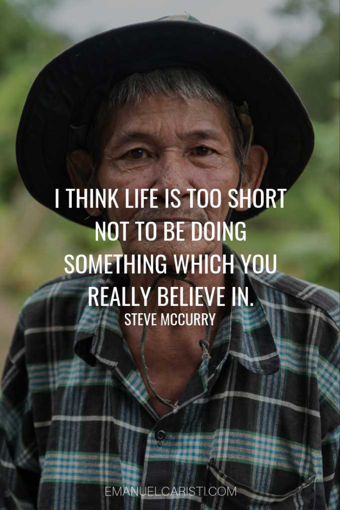 "Photography Quote - ""I think life is too short not to be doing something which you really believe in"" Steve McCurry"