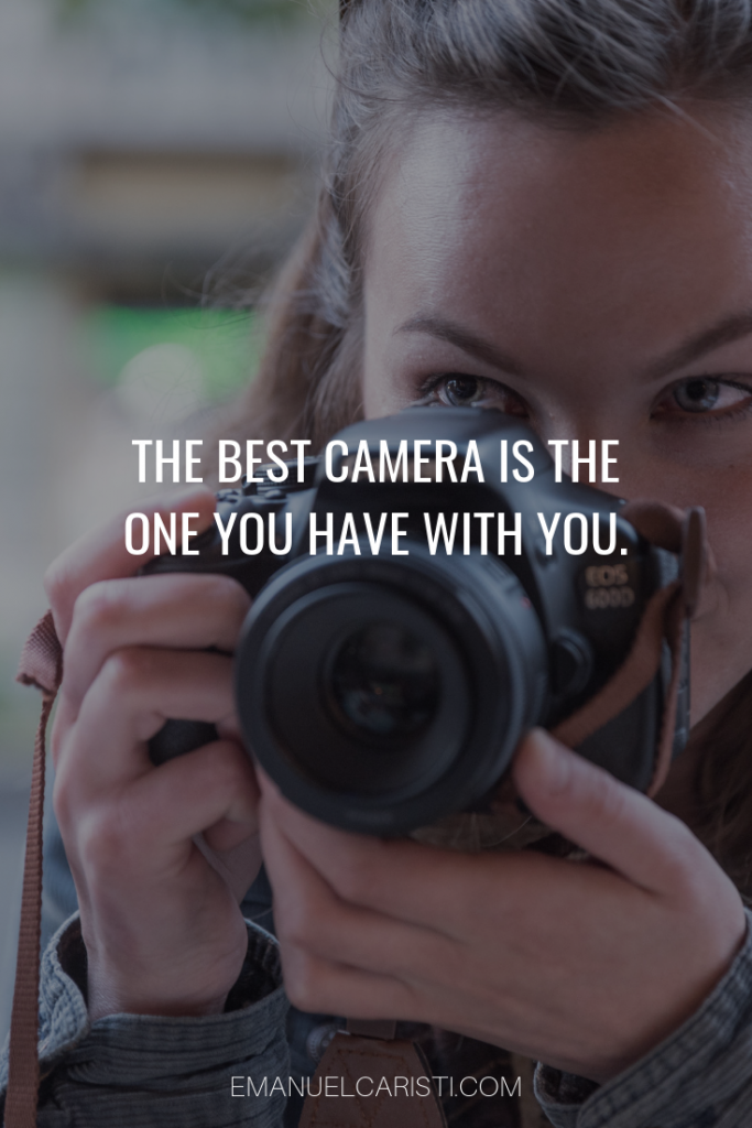 "Photography Quote - ""The best camera is the one you have with you"" Anonymous"