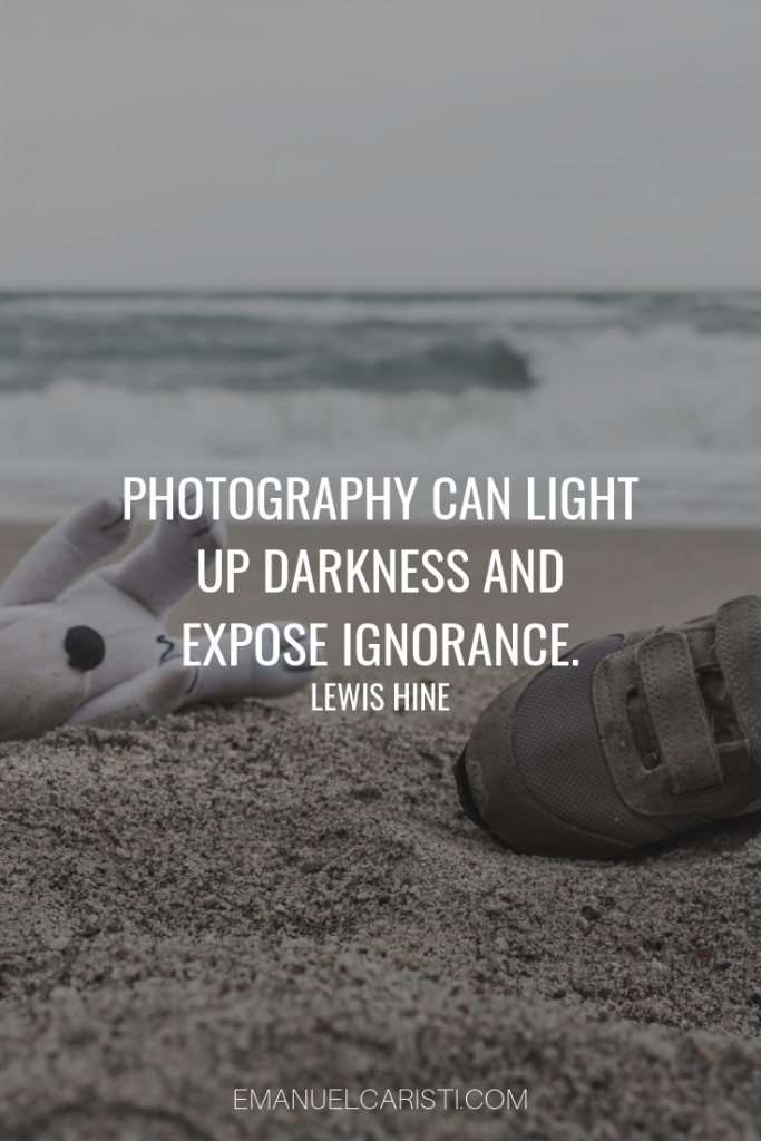 "Photography Quote - ""Photography can light up darkness and expose ignorance"" Lewis Hine"