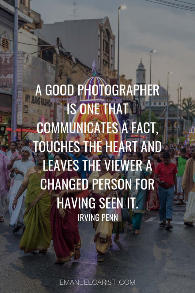 "Photography Quote - ""A good photographer is one that communicates a fact, touches the heart and leaves the viewer a changed person for having seen it"" Irving Penn"