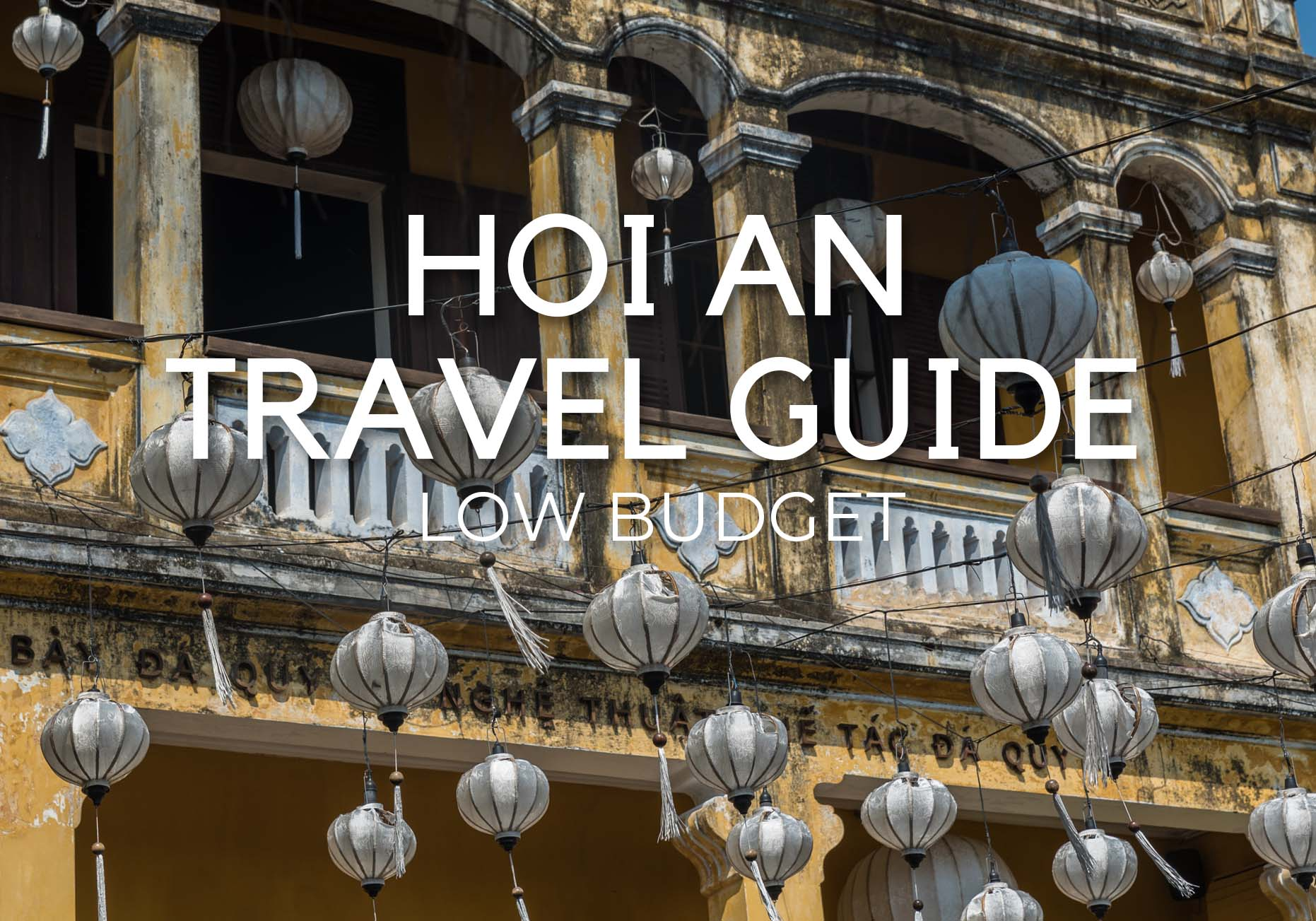 WHAT TO DO IN HOI AN – Best Attractions and Food – Low Budget