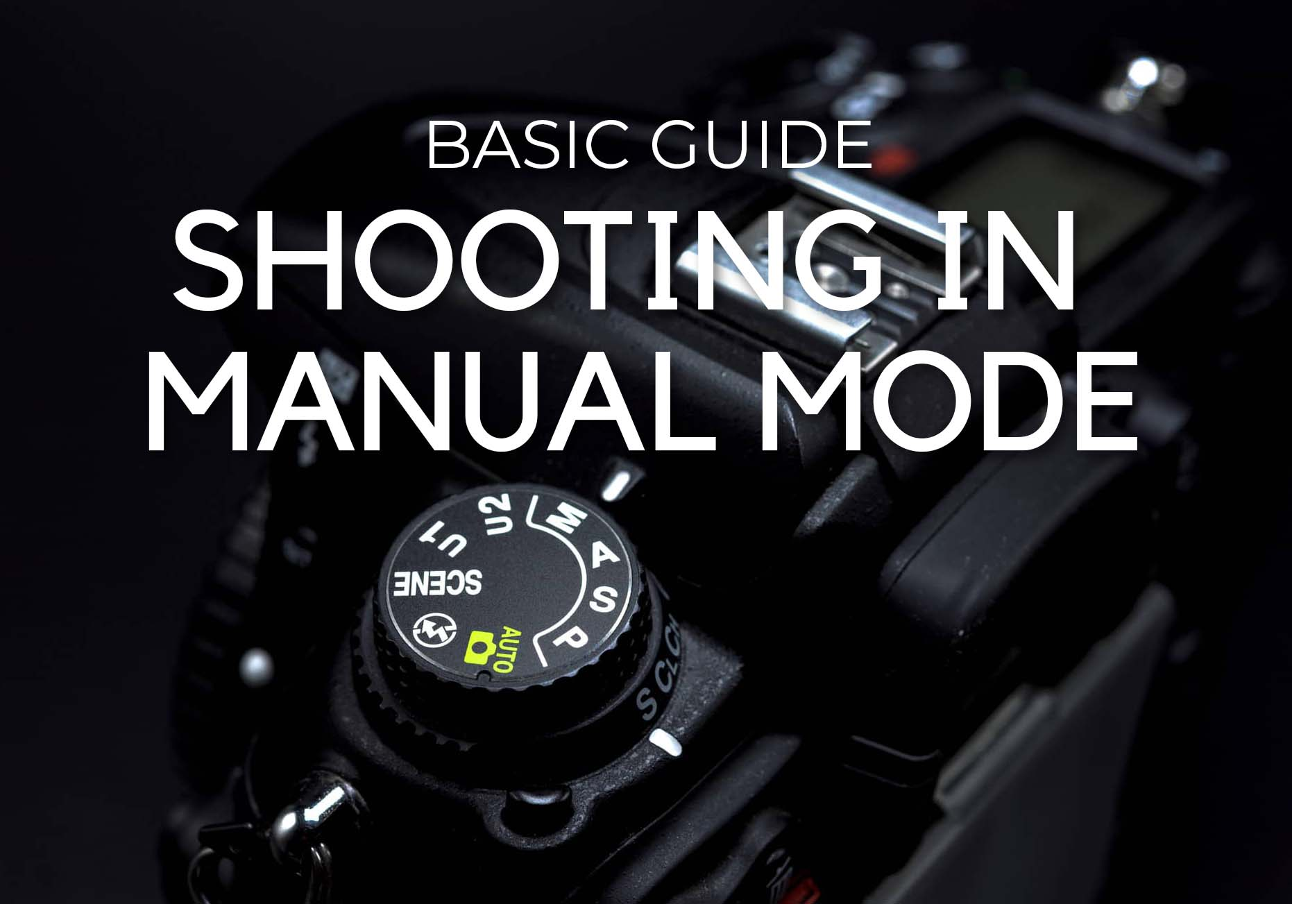 SHOOTING IN MANUAL MODE – Basic guide