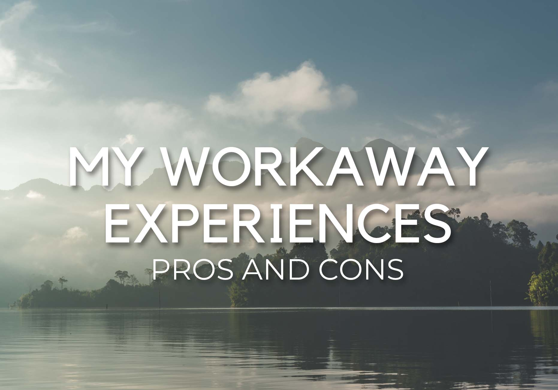 MY PERSONAL WORKAWAY EXPERIENCES – Pros and Cons!