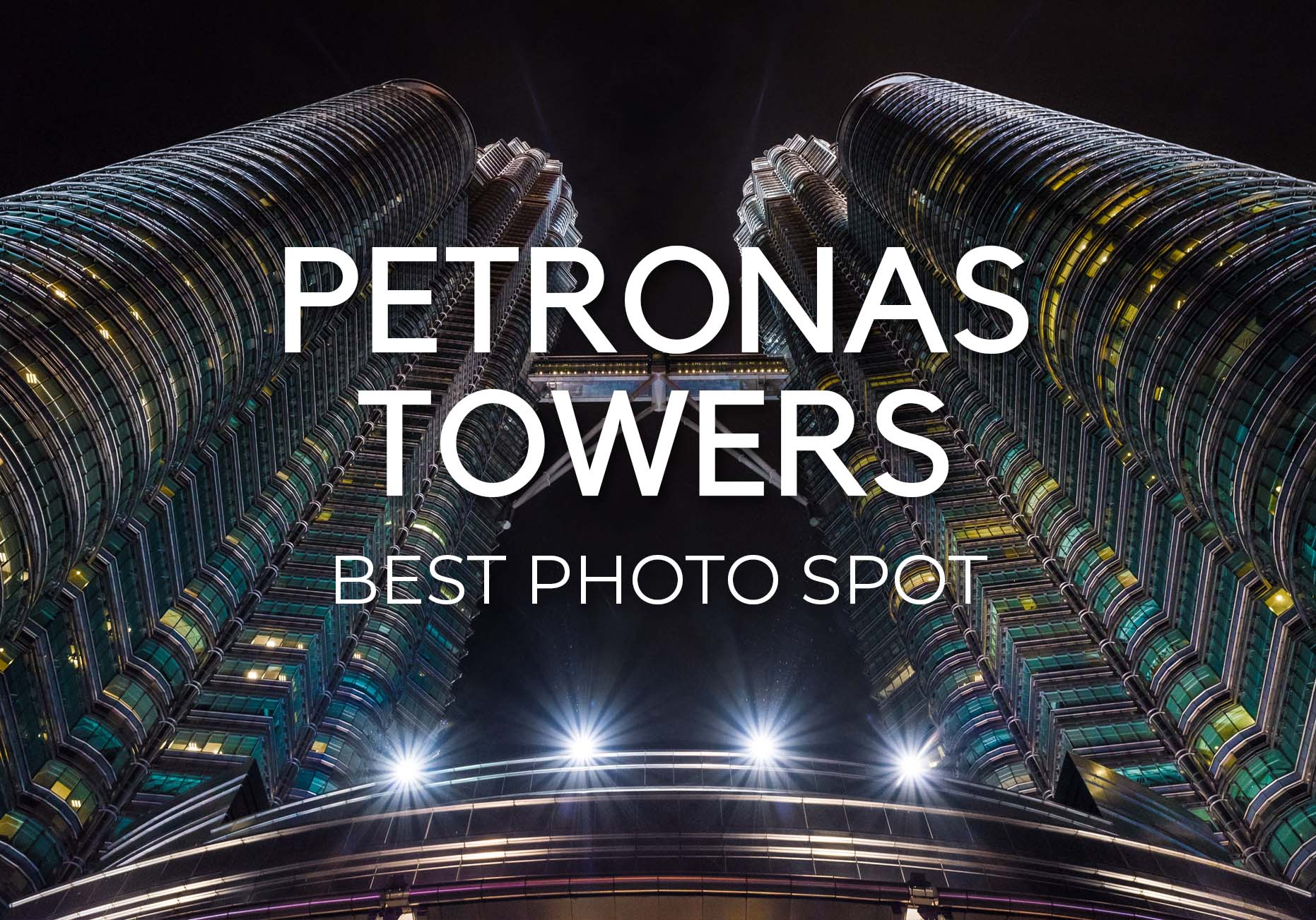 WHERE TO TAKE THE BEST PHOTO OF PETRONAS TWIN TOWERS