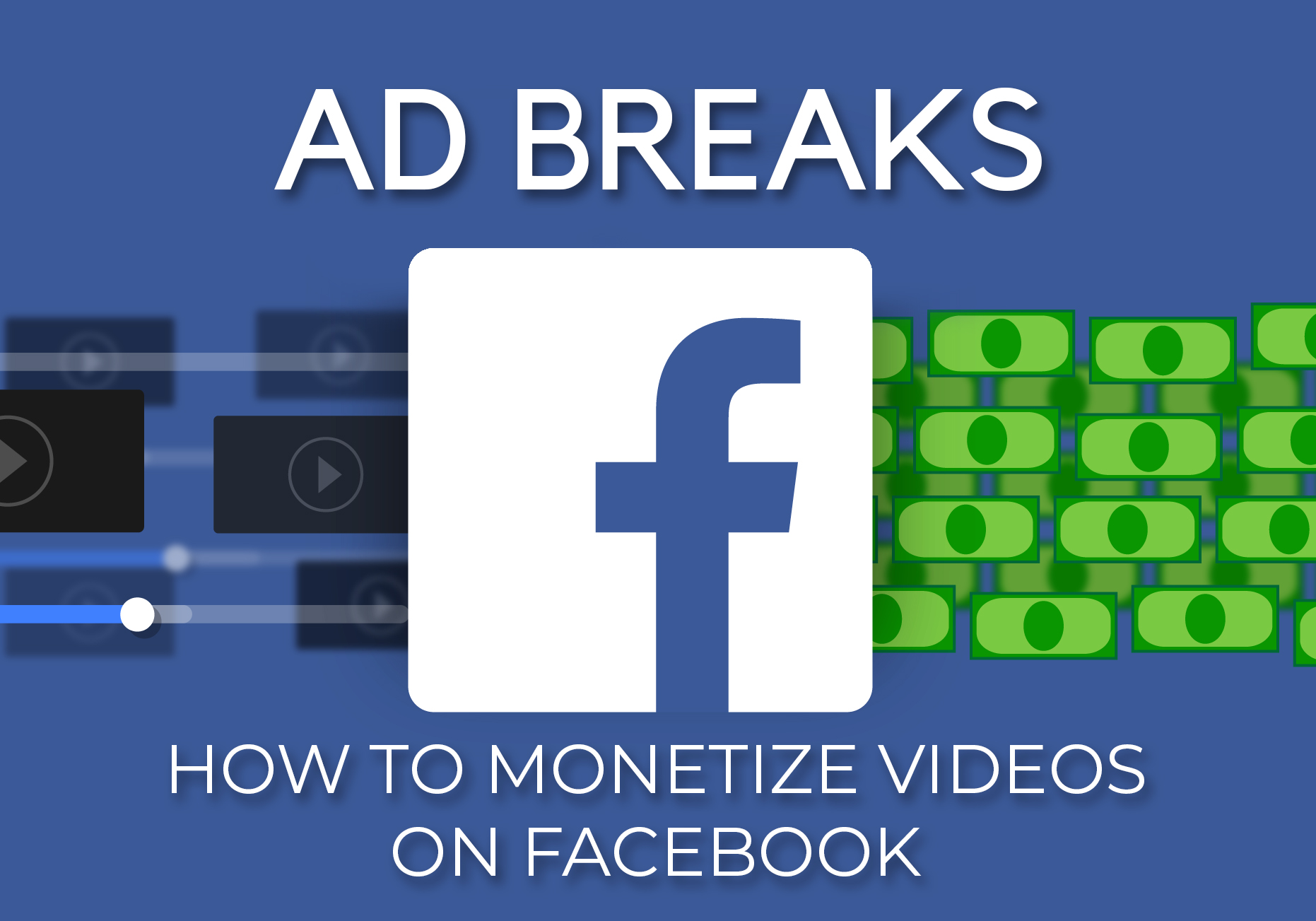 FACEBOOK AD BREAKS – How to monetize videos on Facebook