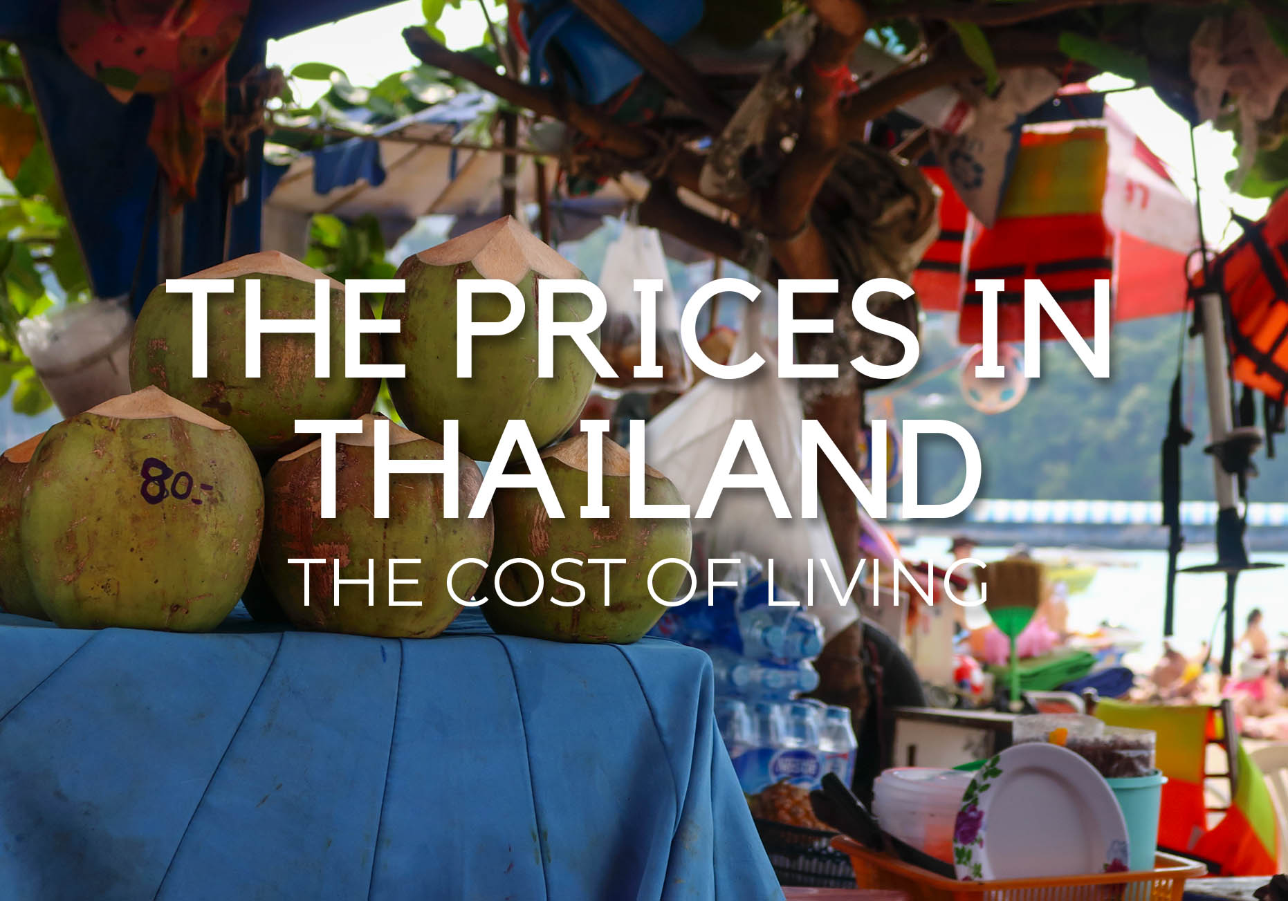 THE PRICES IN THAILAND – THE COST OF LIVING IN 2020